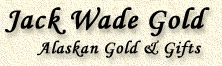 Jack wade Gold Alaska Gold and Gifts